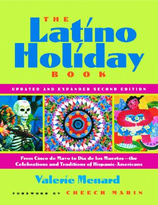 The Latino Holiday Book: From Cinco de Mayo to Dia de Los Muertos--The Celebrations and Traditions of Hispanic-Americans - Menard, Valerie, and Marin, Cheech (Foreword by)