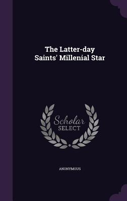 The Latter-Day Saints' Millenial Star - Anonymous