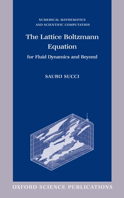 The Lattice Boltzmann Equation for Fluid Dynamics and Beyond - Sacci, Sauro, and Succi, Sauro