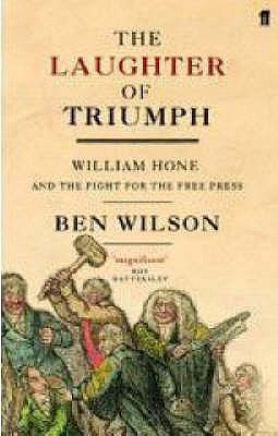 The Laughter of Triumph: William Hone and the Fight for the Free Press - Wilson, Ben