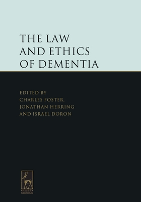 The Law and Ethics of Dementia - Foster, Charles (Editor), and Herring, Jonathan (Editor), and Doron, Israel (Editor)