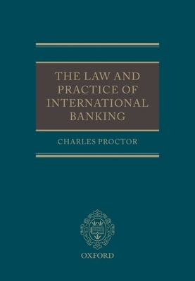 The Law and Practice of International Banking - Proctor, Charles