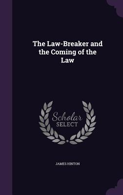 The Law-Breaker and the Coming of the Law - Hinton, James