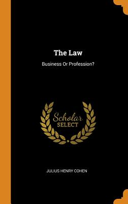 The Law: Business or Profession? - Cohen, Julius Henry