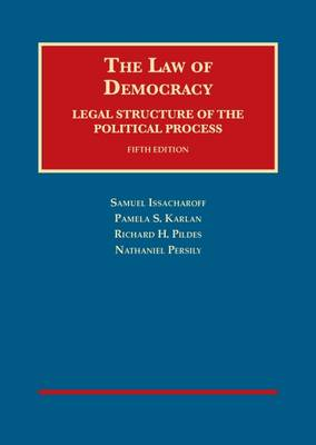 The Law of Democracy: Legal Structure of the Political Process - Issacharoff, Samuel, and Karlan, Pamela, and Pildes, Richard H.