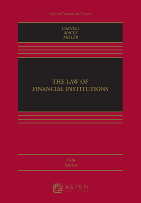 The Law of Financial Institutions - Carnell, Richard Scott, and Macey, Jonathan R, and Miller, Geoffrey P