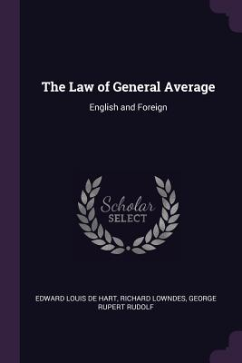 The Law of General Average: English and Foreign - De Hart, Edward Louis, and Lowndes, Richard, and Rudolf, George Rupert