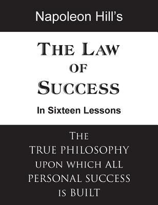 The Law of Success in Sixteen Lessons - Hill, Napoleon