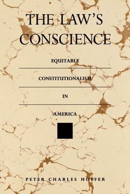 The Law's Conscience: Equitable Constitutionalism in America - Hoffer, Peter Charles