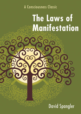 The Laws of Manifestation: A Consciousness Classic - Spangler, David