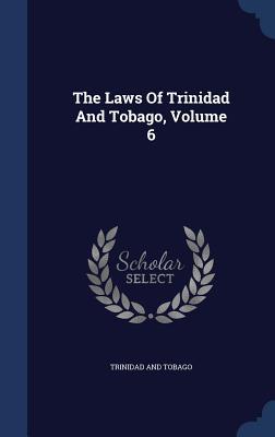 The Laws of Trinidad and Tobago, Volume 6 - Tobago, Trinidad and