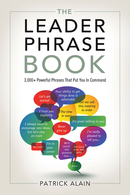 The Leader Phrase Book: 3,000+ Powerful Phrases That Put You in Command - Alain, Patrick