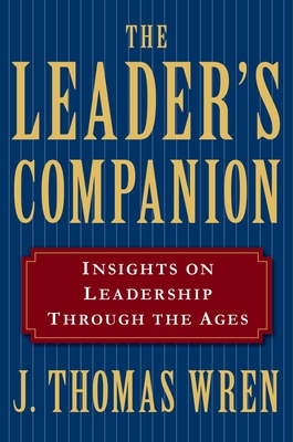 The Leader's Companion: Insights on Leadership Through the Ages - Wren, J Thomas