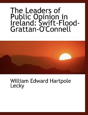 The Leaders of Public Opinion in Ireland: Swift-Flood-Grattan-O'Connell - Lecky, William Edward Hartpole