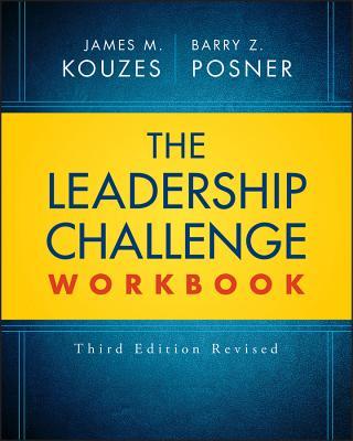 The Leadership Challenge Workbook - Kouzes, James M., and Posner, Barry Z.