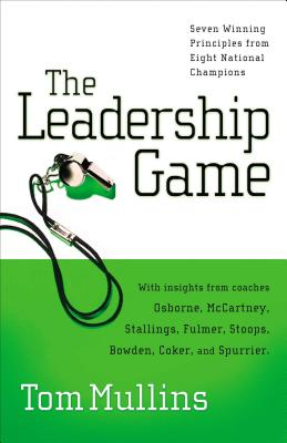 The Leadership Game: Seven Winning Principles from Eight National Champions - Mullins, Tom