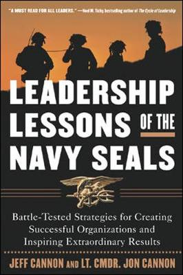 The Leadership Lessons of the Navy Seals: Battle-Tested Strategies for Creating Successful Organizations and Inspiring Extraordinary Results - Cannon, Jeff, and Cannon, Jon, Lieutenant