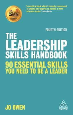 The Leadership Skills Handbook: 90 Essential Skills You Need to be a Leader - Owen, Jo
