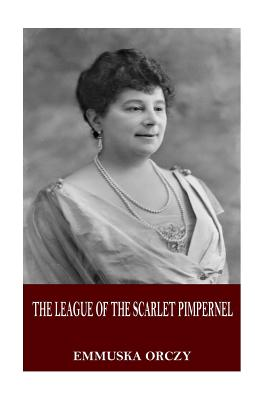 The League of the Scarlet Pimpernel - Orczy, Emmuska, Baroness