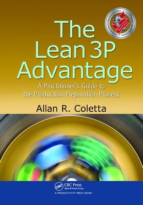 The Lean 3P Advantage: A Practitioner's Guide to the Production Preparation Process - Coletta, Allan R.