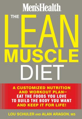 The Lean Muscle Diet: A Customized Nutrition and Workout Plan--Eat the Foods You Love to Build the Body You Want and Keep It for Life! - Schuler, Lou, and Aragon, Alan