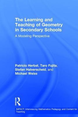 The Learning and Teaching of Geometry in Secondary Schools: A Modeling Perspective - Herbst, Patricio, and Fujita, Taro, and Halverscheid, Stefan