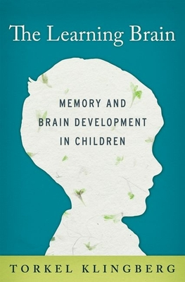 The Learning Brain: Memory and Brain Development in Children - Klingberg, Torkel