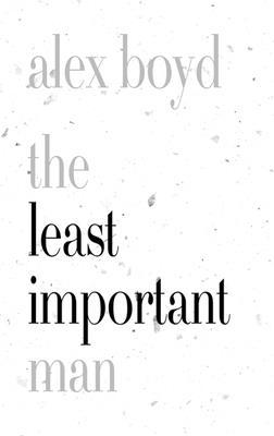 The Least Important Man - Boyd, Alex