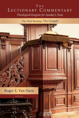The Lectionary Commentary: The Third Readings: The Gospels - Van Harn, Roger E. (Editor)