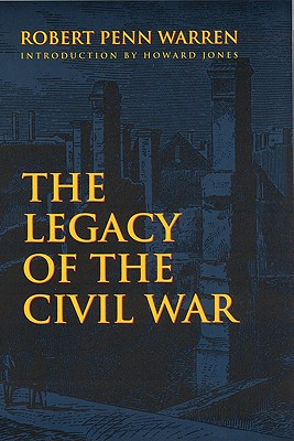 The Legacy of the Civil War - Warren, Robert Penn, and Jones, Howard (Introduction by)