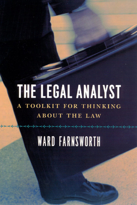 The Legal Analyst: A Toolkit for Thinking about the Law - Farnsworth, Ward