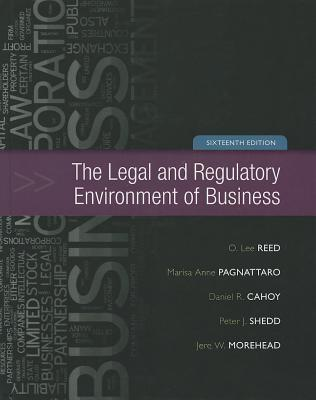 The Legal and Regulatory Environment of Business - Reed, O Lee, and Pagnattaro, Marisa Anne, and Cahoy, Daniel R
