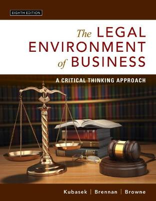 The Legal Environment of Business: A Critical Thinking Approach - Kubasek, Nancy K., and Brennan, Bartley A., and Browne, M. Neil