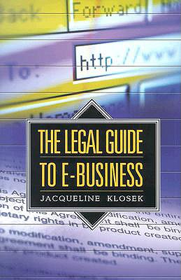 The Legal Guide to E-Business - Klosek, Jacqueline