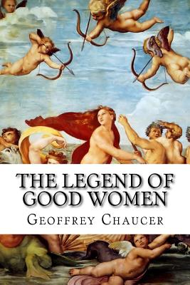 The Legend of Good Women - Chaucer, Geoffrey