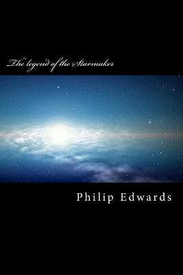 The Legend of the Starmaker - Edwards, Philip John