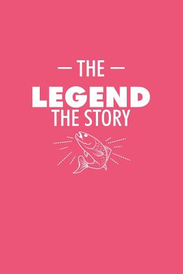The Legend The Story: Dot Grid Journal - The Legend The Story Fish Funny Fishing Fisher Gift - Pink Dotted Diary, Planner, Gratitude, Writing, Travel, Goal, Bullet Notebook - Fishing Journals, Gcjournals