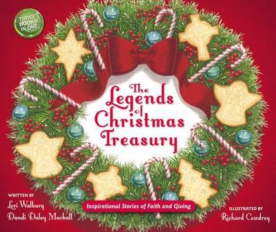 The Legends of Christmas Treasury: Inspirational Stories of Faith and Giving - Mackall, Dandi Daley, and Walburg, Lori
