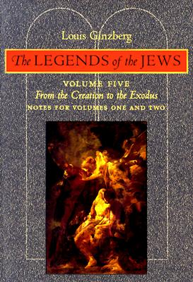The Legends of the Jews: From the Creation to Exodus: Notes for Volumes 1 and 2 - Ginzberg, Louis, Professor