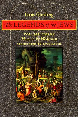 The Legends of the Jews: Moses in the Wilderness - Ginzberg, Louis, Professor