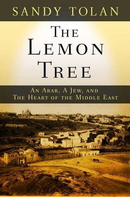 The Lemon Tree: An Arab, a Jew, and the Heart of the Middle East - Tolan, Sandy