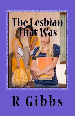 The Lesbian That Was: Senior Year - Gibbs, R