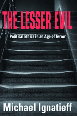 The Lesser Evil - Ignatieff, Michael, Professor