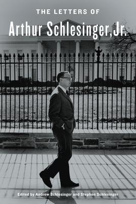 The Letters of Arthur Schlesinger, Jr. - Schlesinger, Arthur, and Schlesinger, Andrew (Editor), and Schlesinger, Stephen C (Editor)