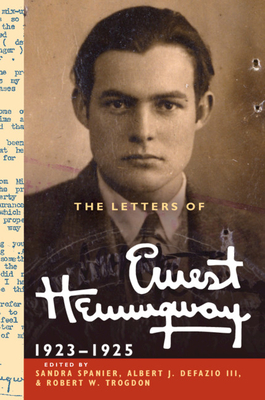 The Letters of Ernest Hemingway: Volume 2, 1923-1925: Volume 2 - Hemingway, Ernest, and Spanier, Sandra (Editor), and DeFazio, Albert J. (Editor)