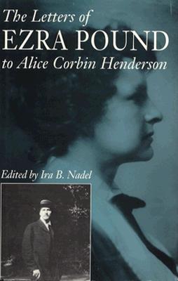 The Letters of Ezra Pound to Alice Corbin Henderson - Pound, Ezra, and Nadel, Ira B (Editor)