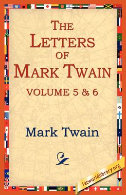 The Letters of Mark Twain Vol.5 & 6 - Twain, Mark, and 1stworld Library (Editor)