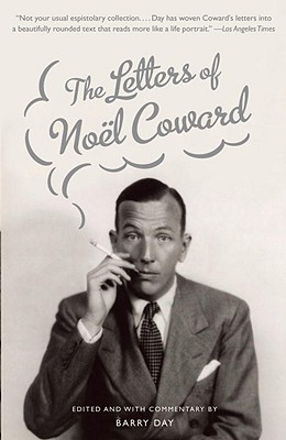 The Letters of Noel Coward - Coward, Noel, Sir, and Day, Barry (Editor)