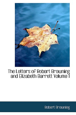 The Letters of Robert Browning and Elizabeth Barrett Volume 1 - Browning, Robert, and Barrett, Elizabeth, Dr.