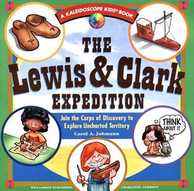 The Lewis & Clark Expedition: Join the Corps of Discovery to Explore Uncharted Territory - Johmann, Carol A
